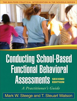 Conducting School-Based Functional Behavioral Assessments By Steege, Mark W./ Watson, T. Steuart/ Gresham, Frank M. (FRW)